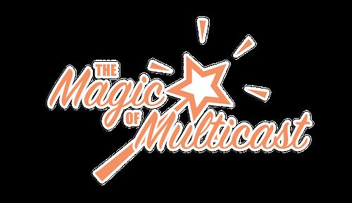 The Magic Of Multicast